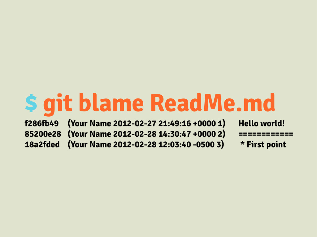 $ git blame ReadMe.md f286fb49 (Your Name 2012-...