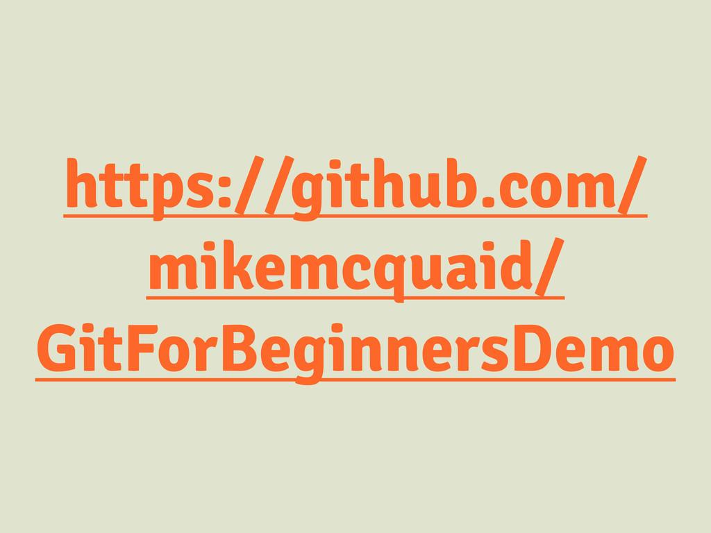 https://github.com/ mikemcquaid/ GitForBeginner...