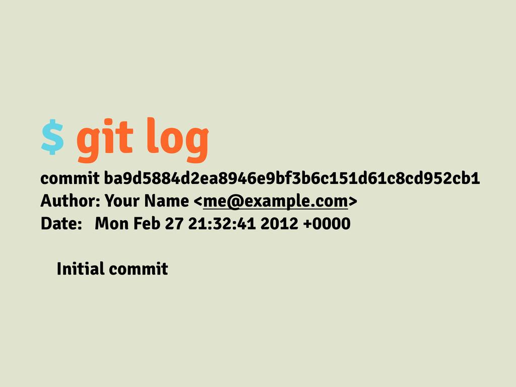 $ git log commit ba9d5884d2ea8946e9bf3b6c151d61...