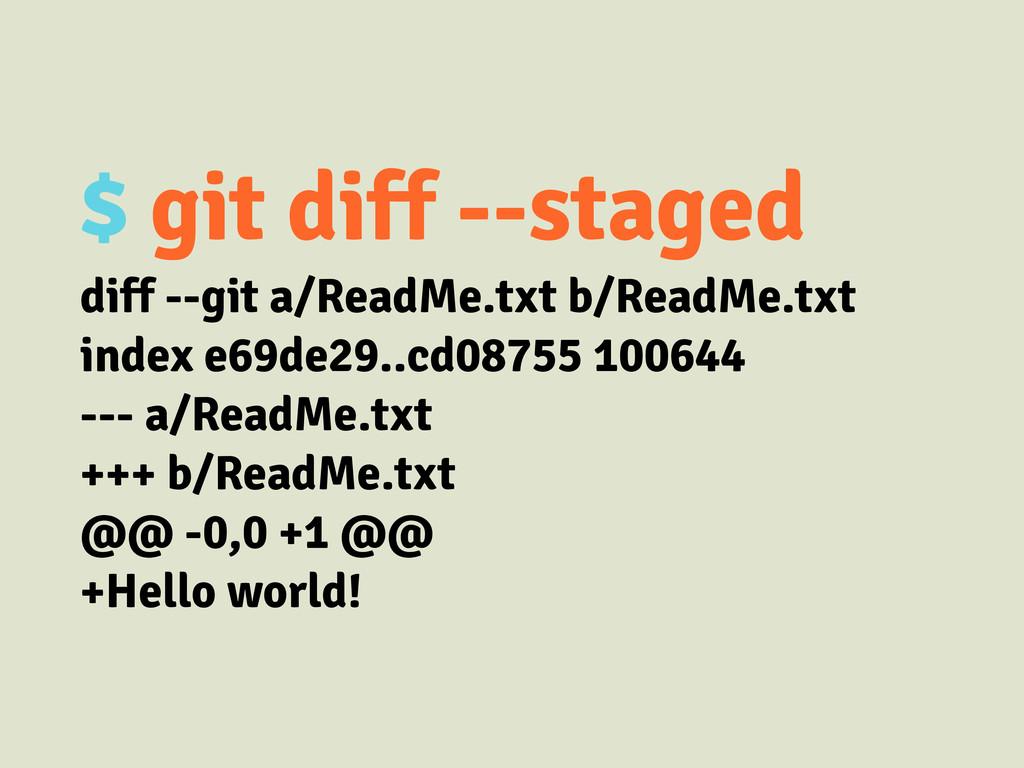 $ git diff --staged diff --git a/ReadMe.txt b/R...