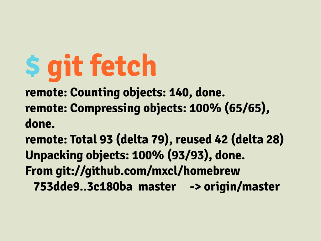 $ git fetch remote: Counting objects: 140, done...