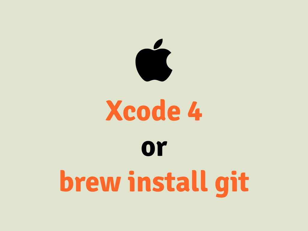  Xcode 4 or brew install git