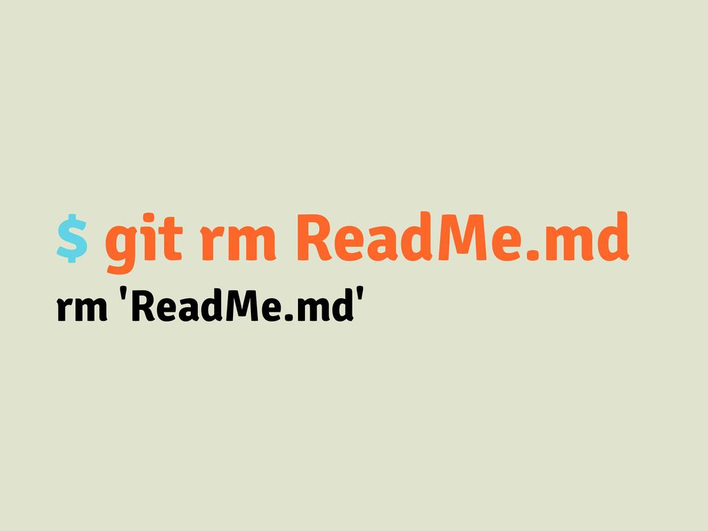 $ git rm ReadMe.md rm 'ReadMe.md'