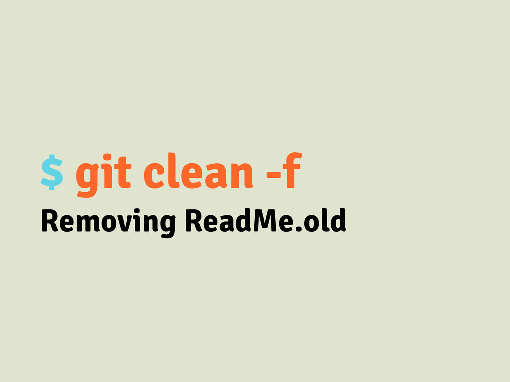 $ git clean -f Removing ReadMe.old