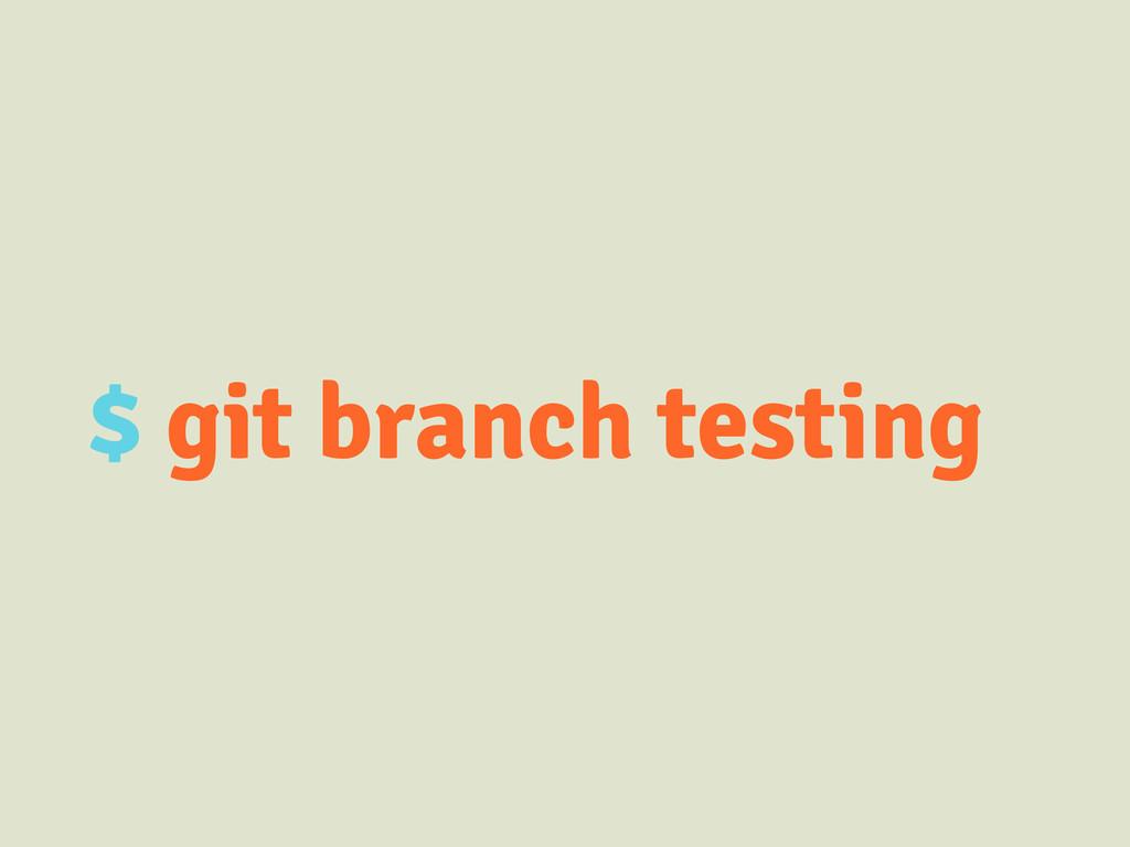 $ git branch testing