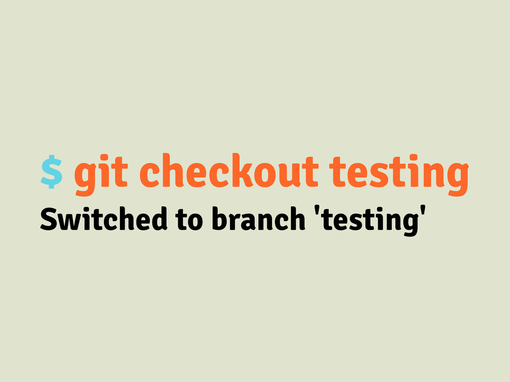 $ git checkout testing Switched to branch 'test...
