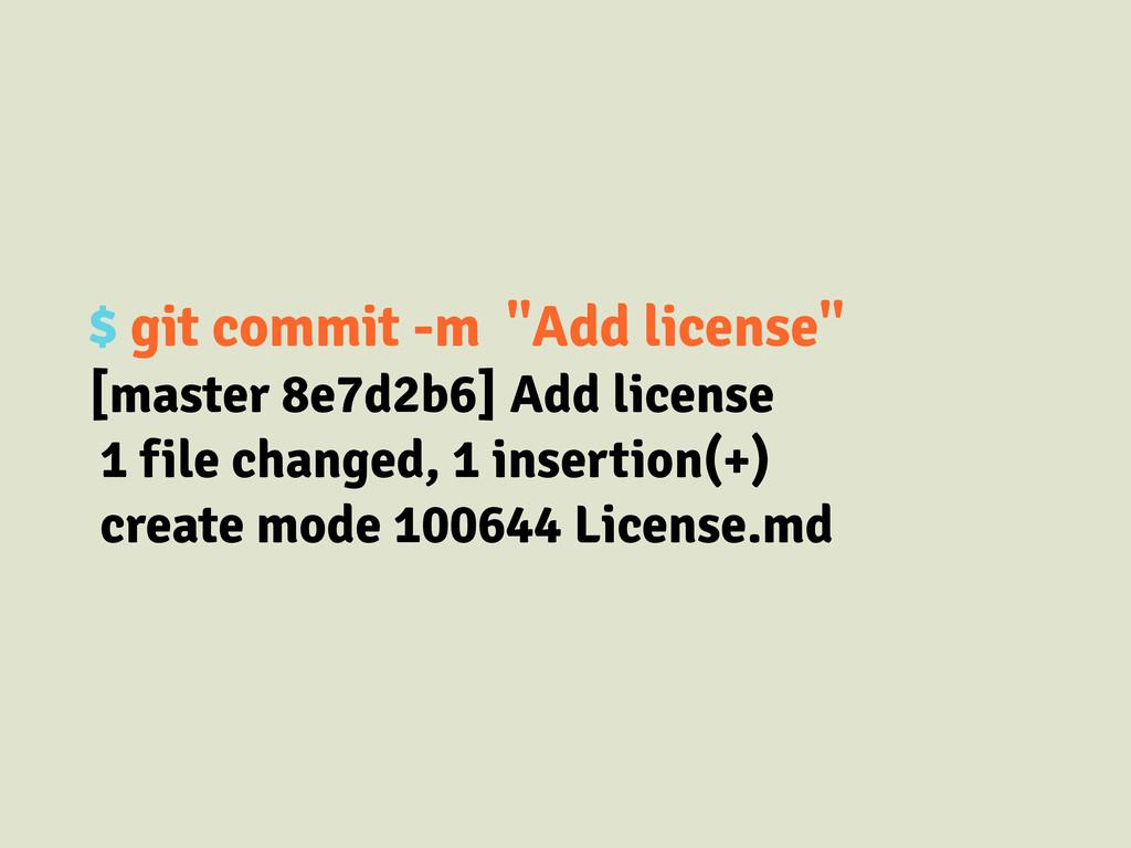 """$ git commit -m """"Add license"""" [master 8e7d2b6] ..."""