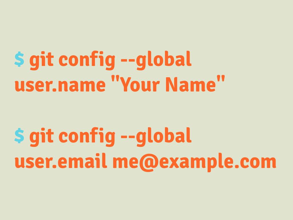 "$ git config --global user.name ""Your Name"" $ g..."