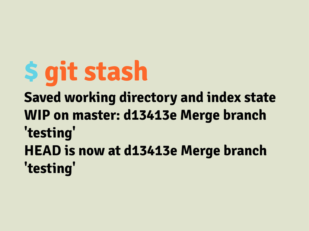 $ git stash Saved working directory and index s...