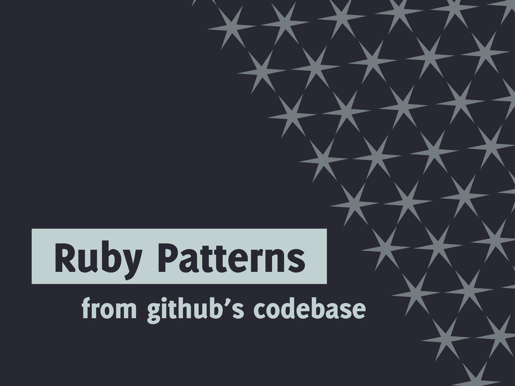 from github's codebase Ruby Patterns