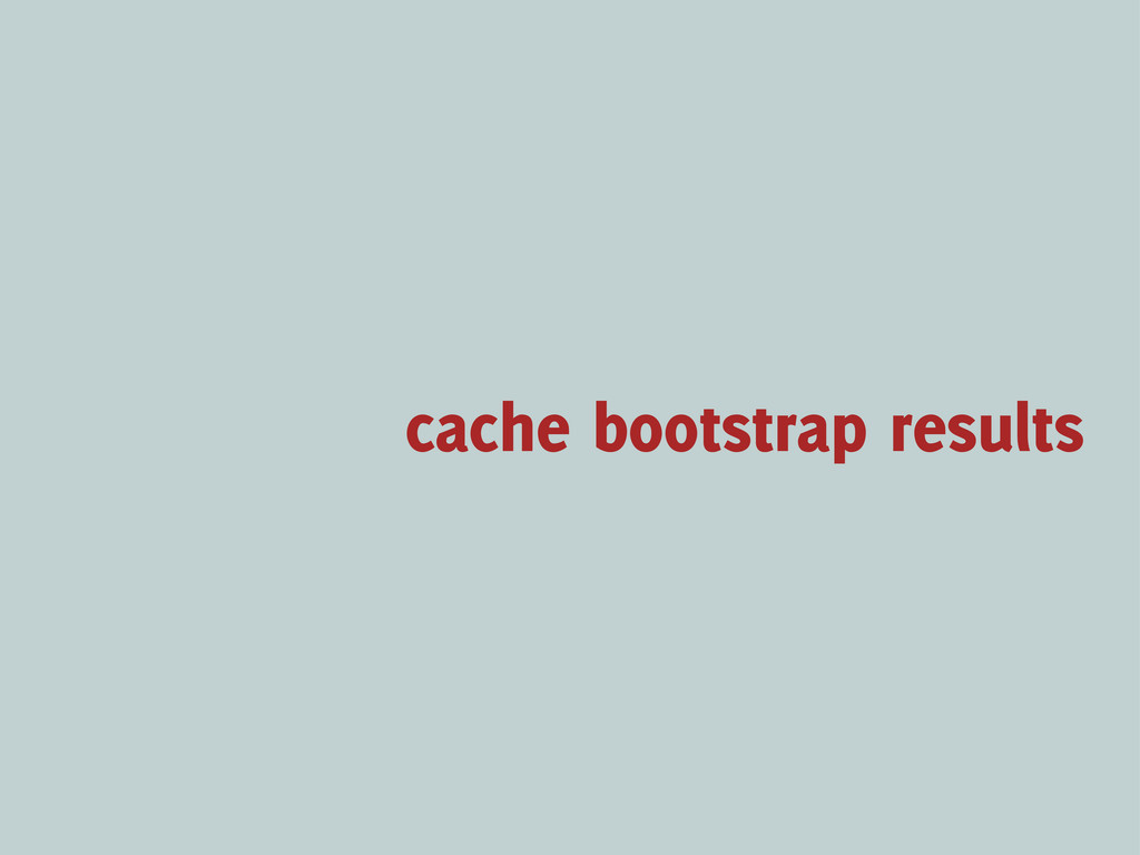 cache bootstrap results