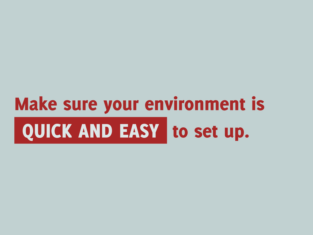 QUICK AND EASY Make sure your environment is to...