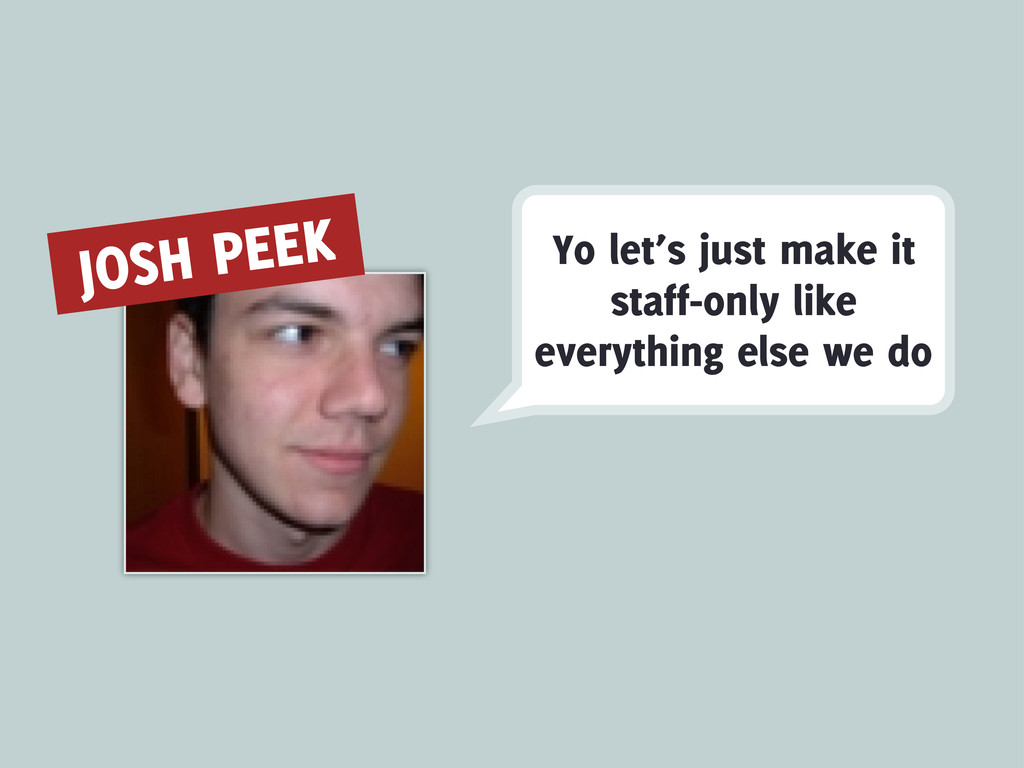 JOSH PEEK Yo let's just make it staff-only like...