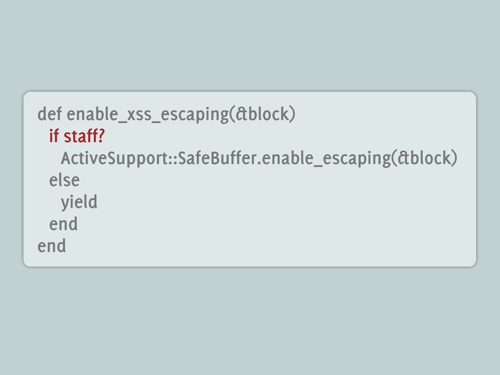 def enable_xss_escaping(&block) if staff? Activ...