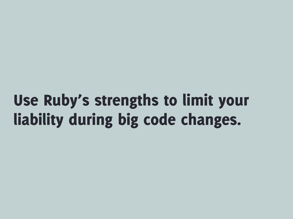 Use Ruby's strengths to limit your liability du...