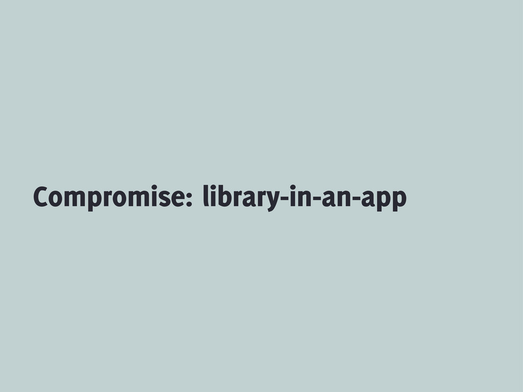Compromise: library-in-an-app