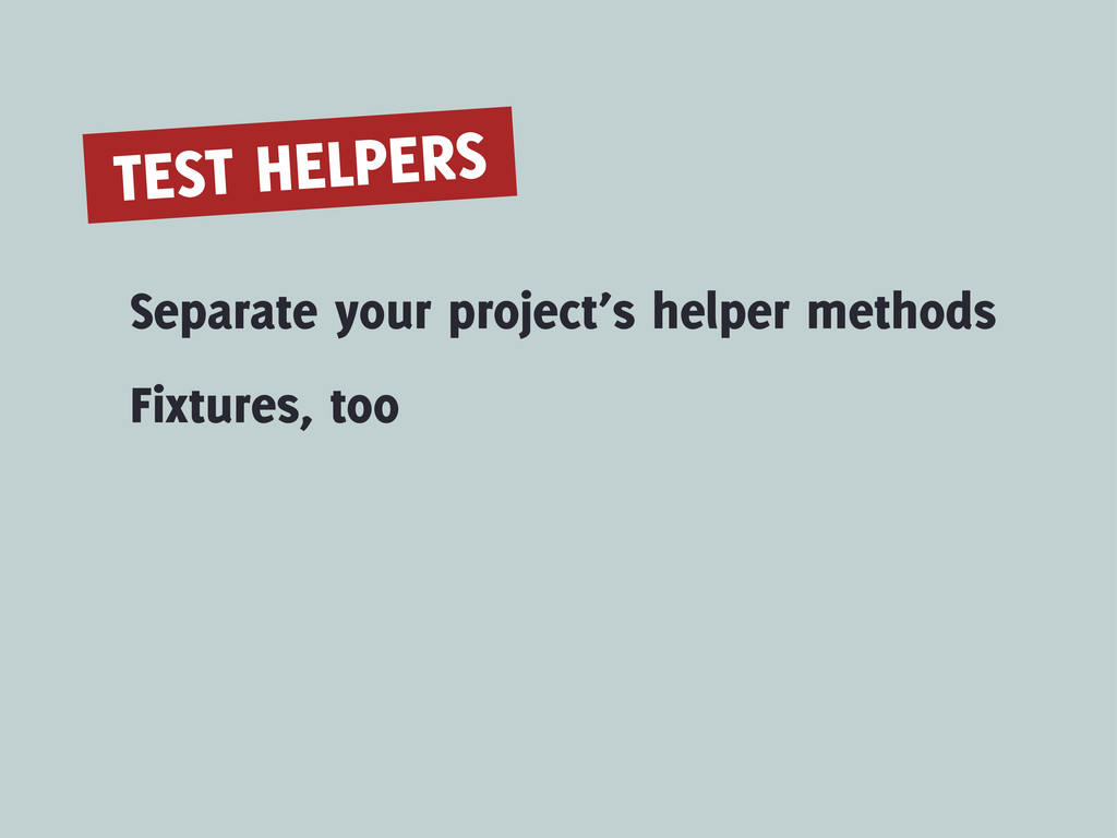 TEST HELPERS Separate your project's helper met...