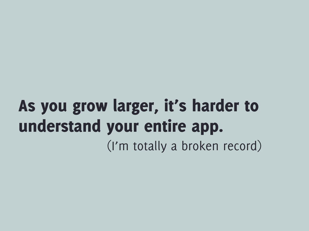 As you grow larger, it's harder to understand y...