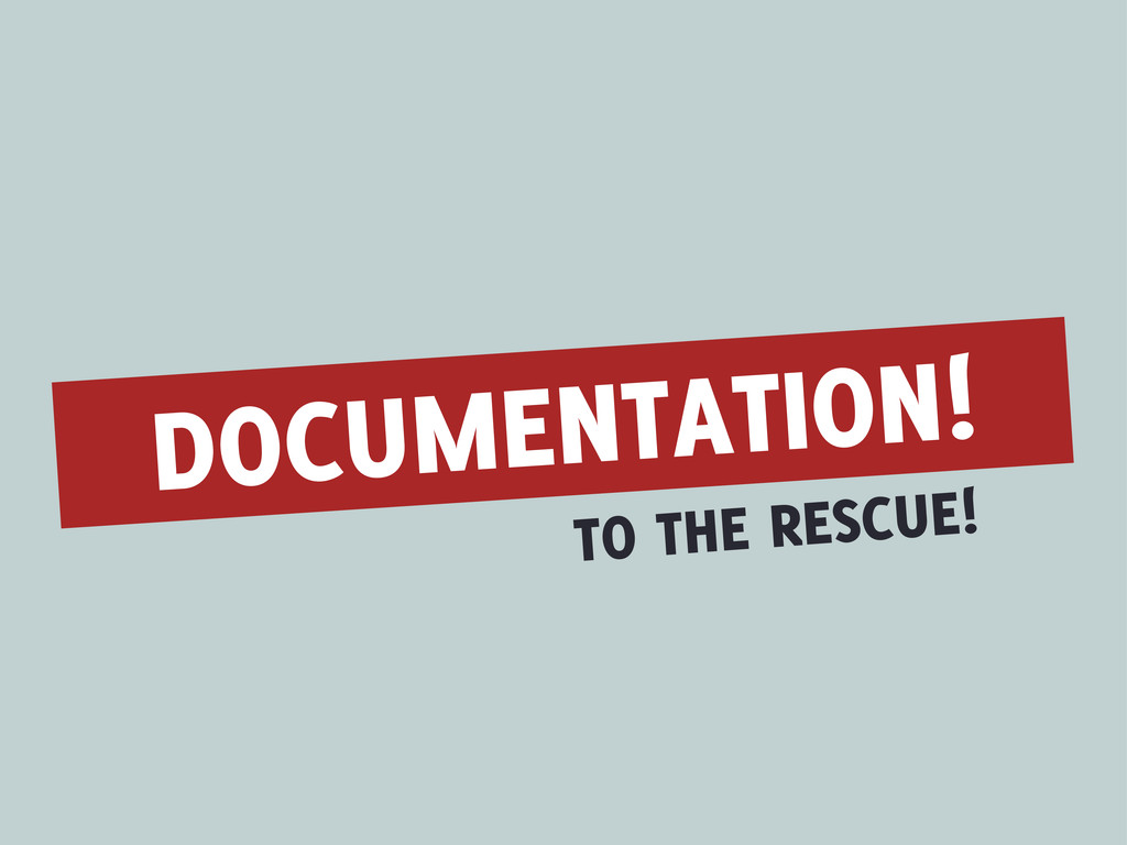 DOCUMENTATION! TO THE RESCUE!