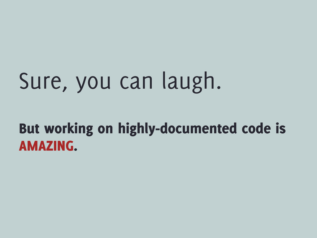 Sure, you can laugh. But working on highly-docu...