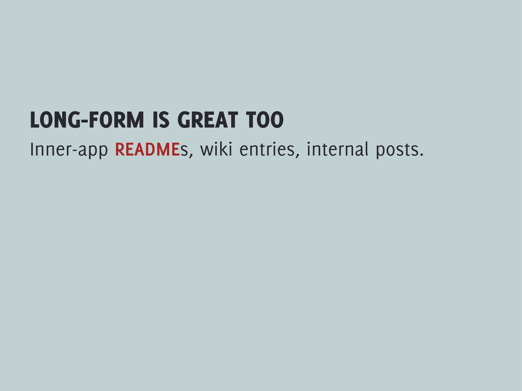 LONG-FORM IS GREAT TOO Inner-app READMEs, wiki ...