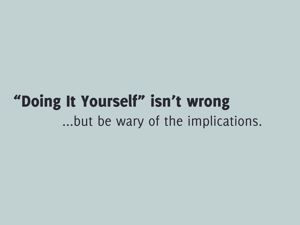 """Doing It Yourself"" isn't wrong ...but be wary ..."