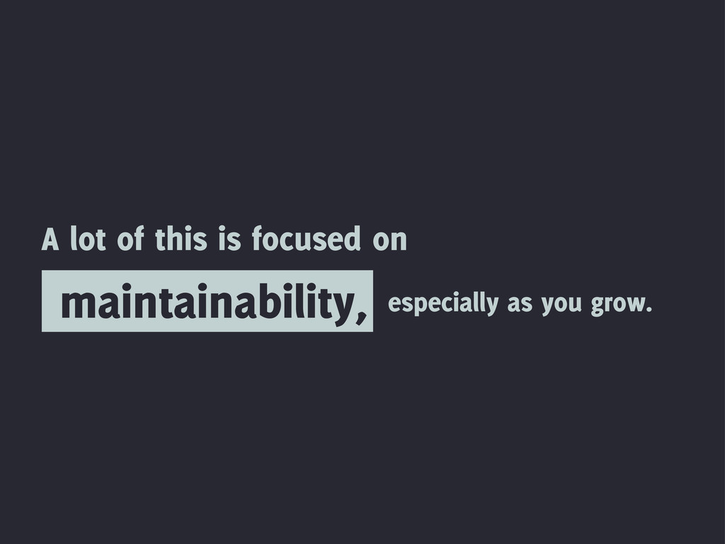 maintainability, A lot of this is focused on es...