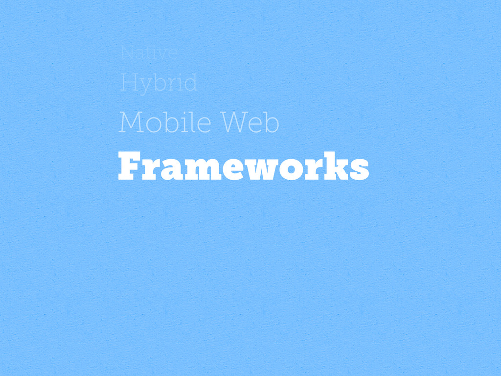 Native Hybrid Mobile Web Frameworks