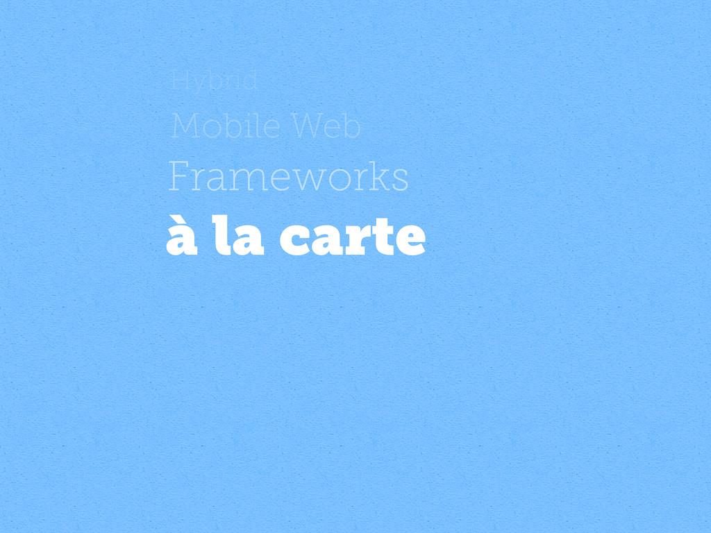 Hybrid Mobile Web Frameworks à la carte