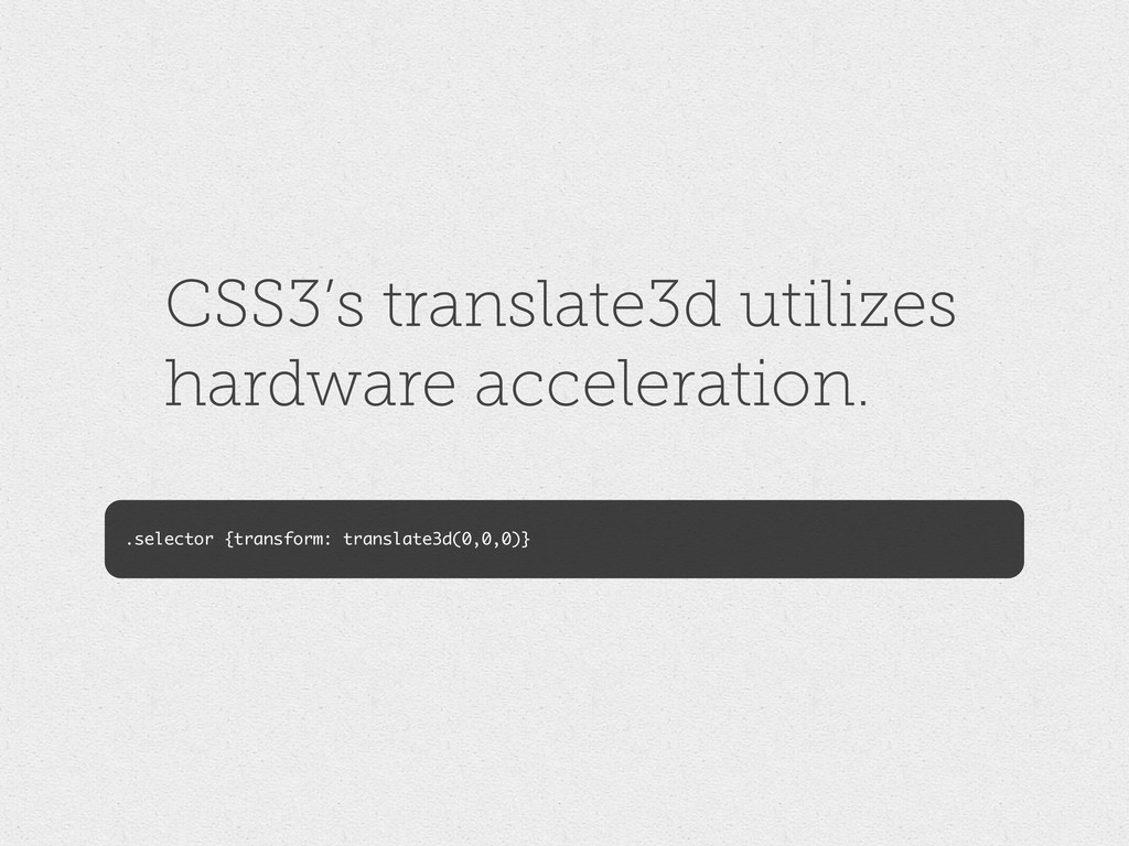 CSS3's translate3d utilizes hardware accelerati...
