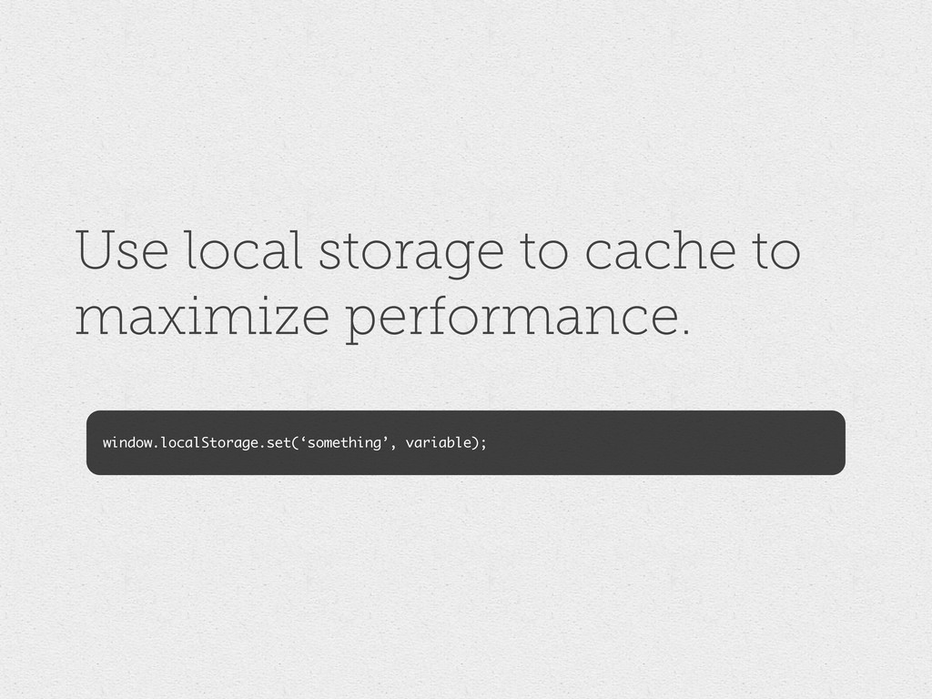 Use local storage to cache to maximize performa...
