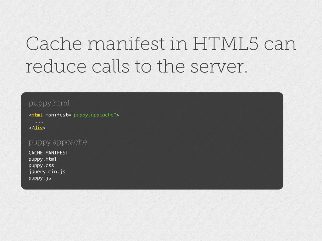 Cache manifest in HTML5 can reduce calls to the...