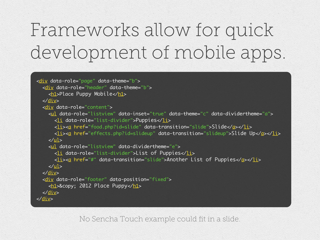 Frameworks allow for quick development of mobil...