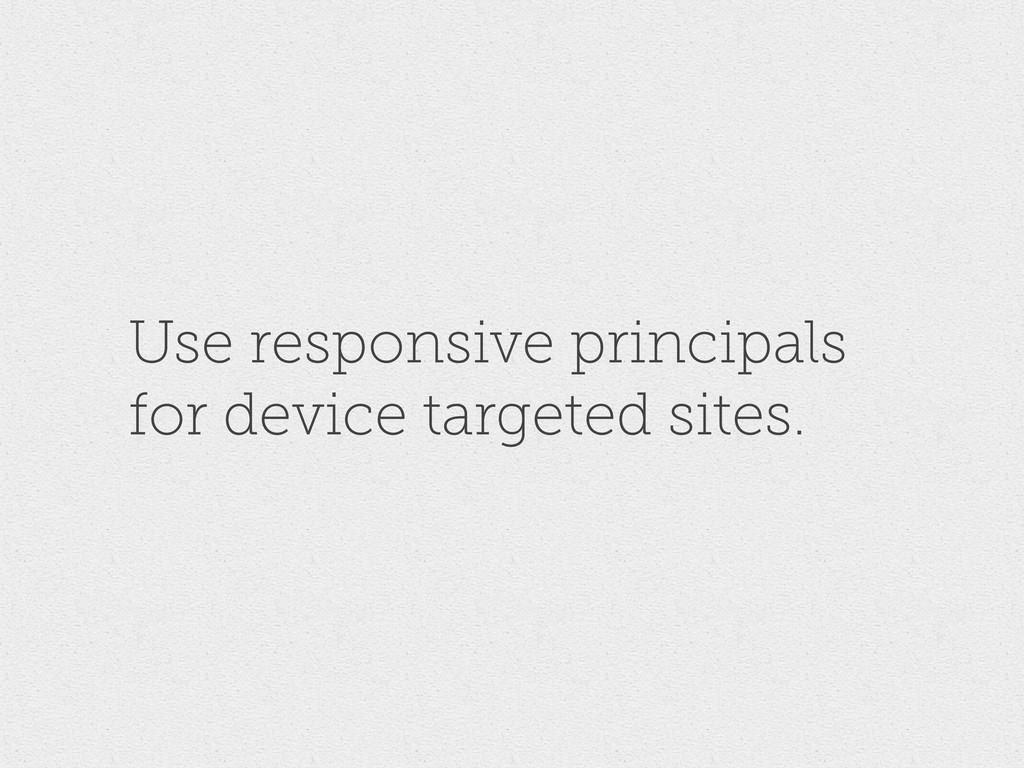 Use responsive principals for device targeted s...