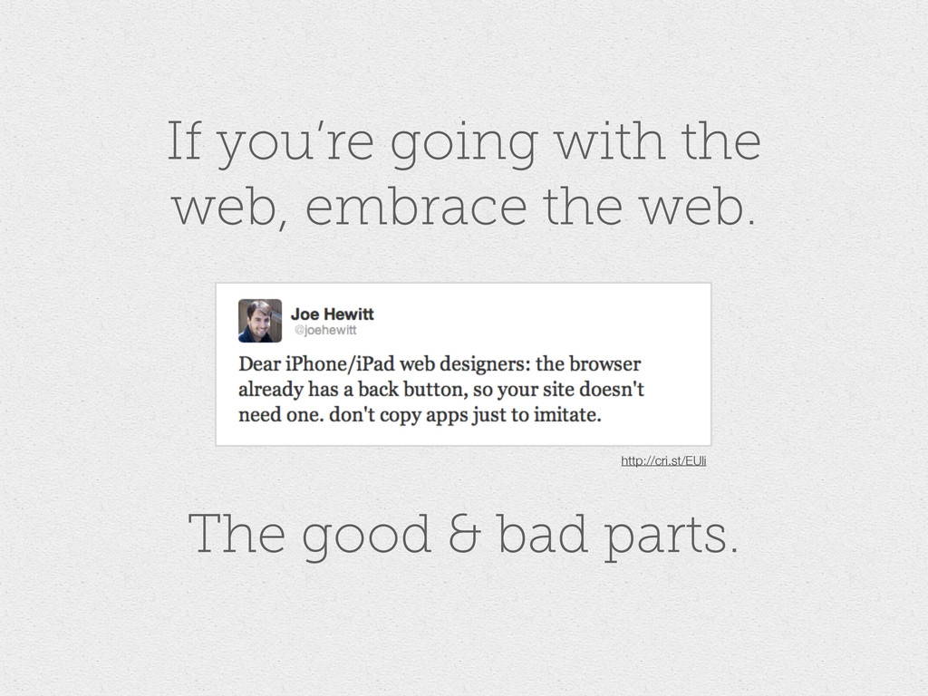 If you're going with the web, embrace the web. ...
