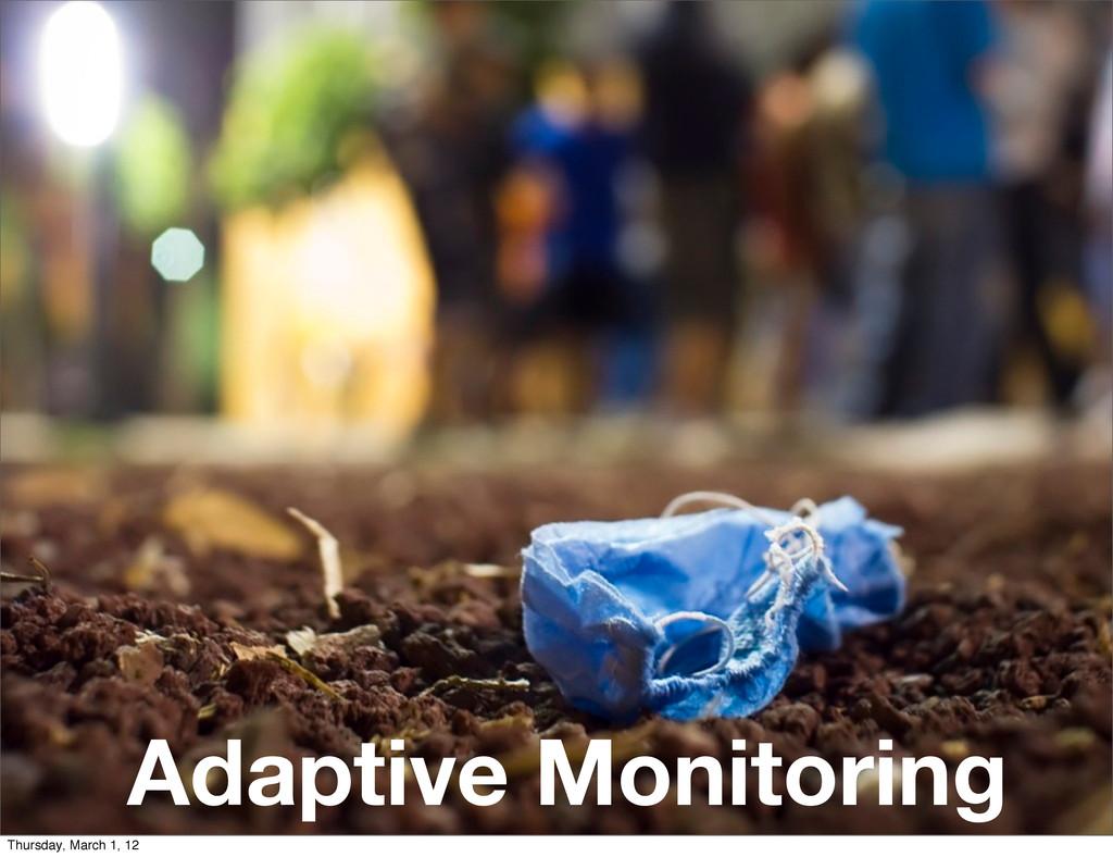 Adaptive Monitoring Thursday, March 1, 12