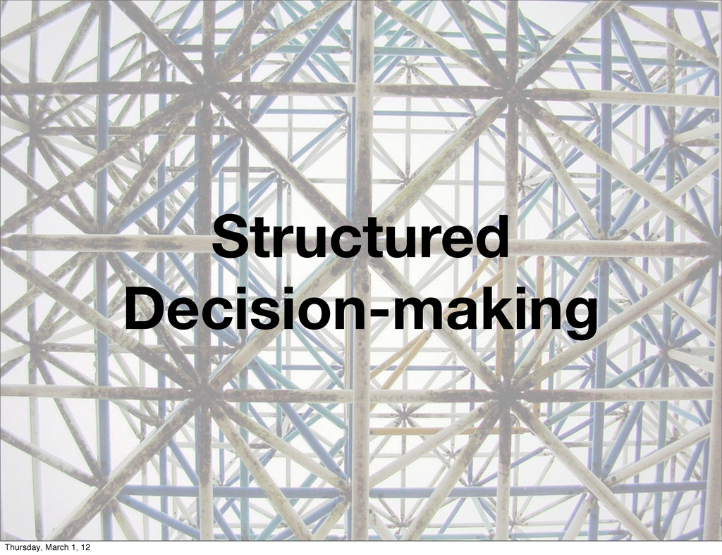 Structured Decision-making Thursday, March 1, 12