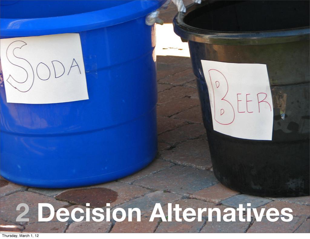 2 Decision Alternatives Thursday, March 1, 12