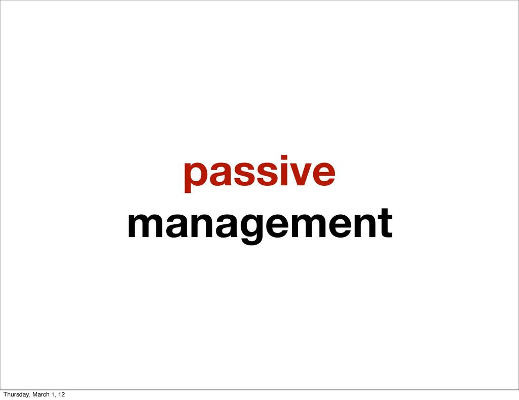 passive management Thursday, March 1, 12