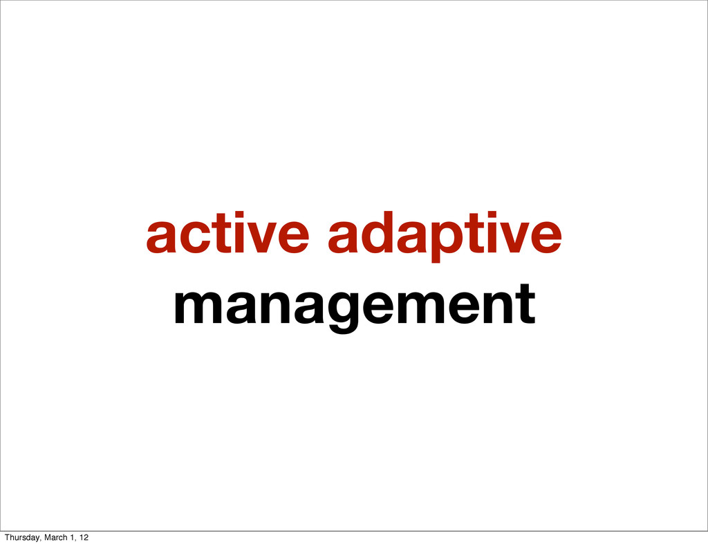 active adaptive management Thursday, March 1, 12