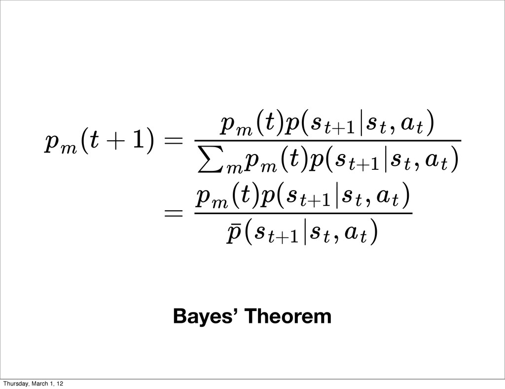 Bayes' Theorem (t + 1) pm = (t)p( | , ) pm st+1...