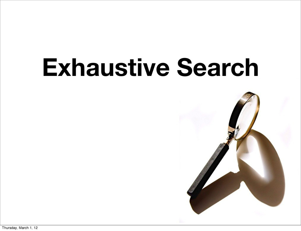 Exhaustive Search Thursday, March 1, 12