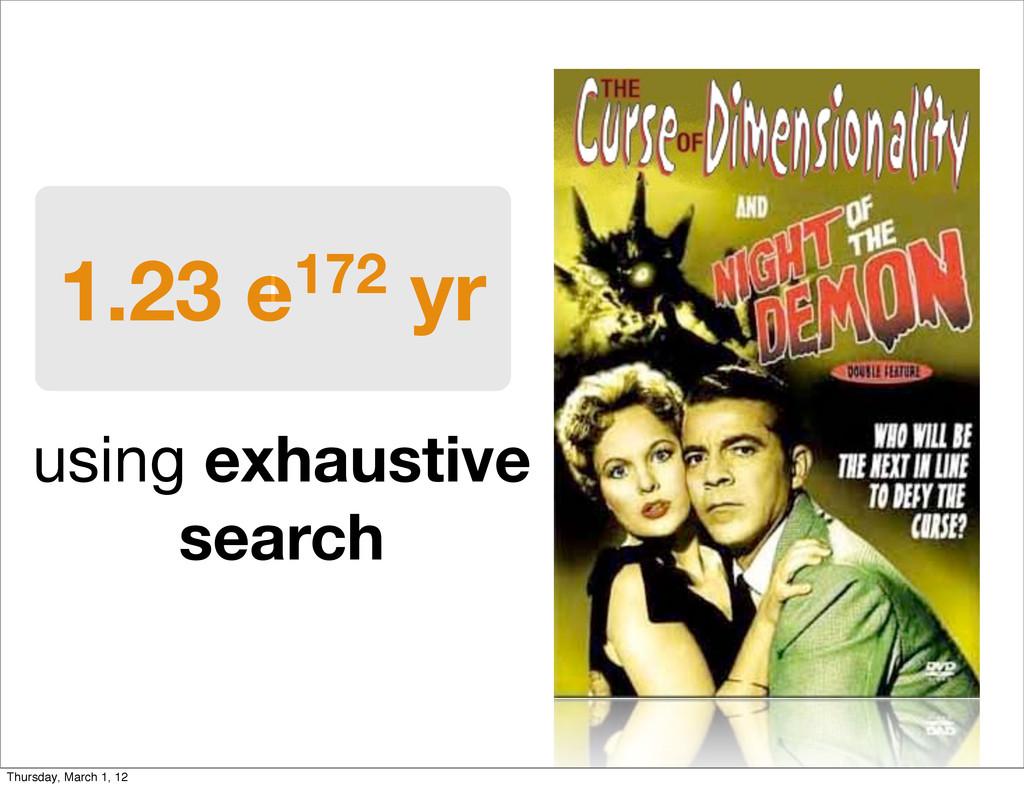 1.23 e172 yr using exhaustive search 1 Thursday...