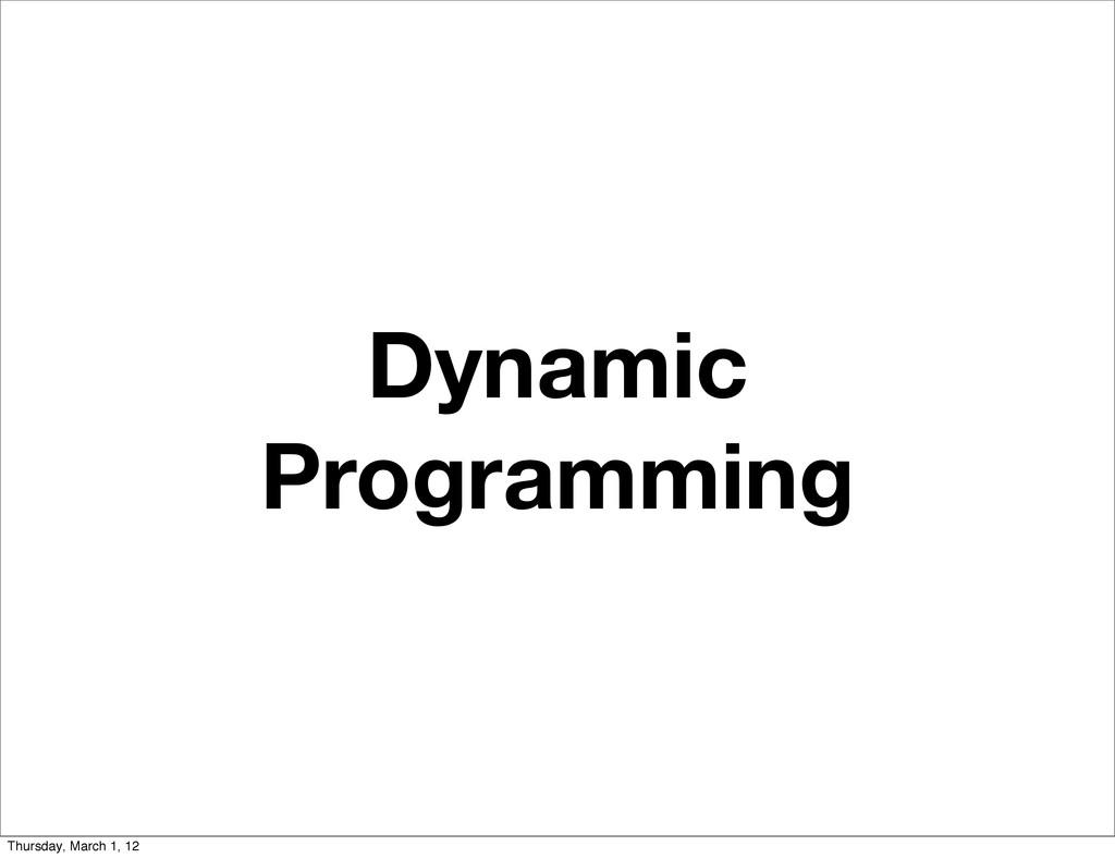 Dynamic Programming Thursday, March 1, 12