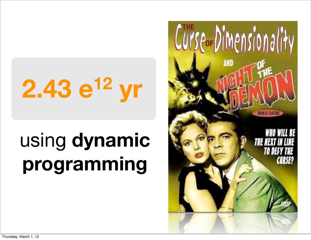 2.43 e12 yr using dynamic programming Thursday,...