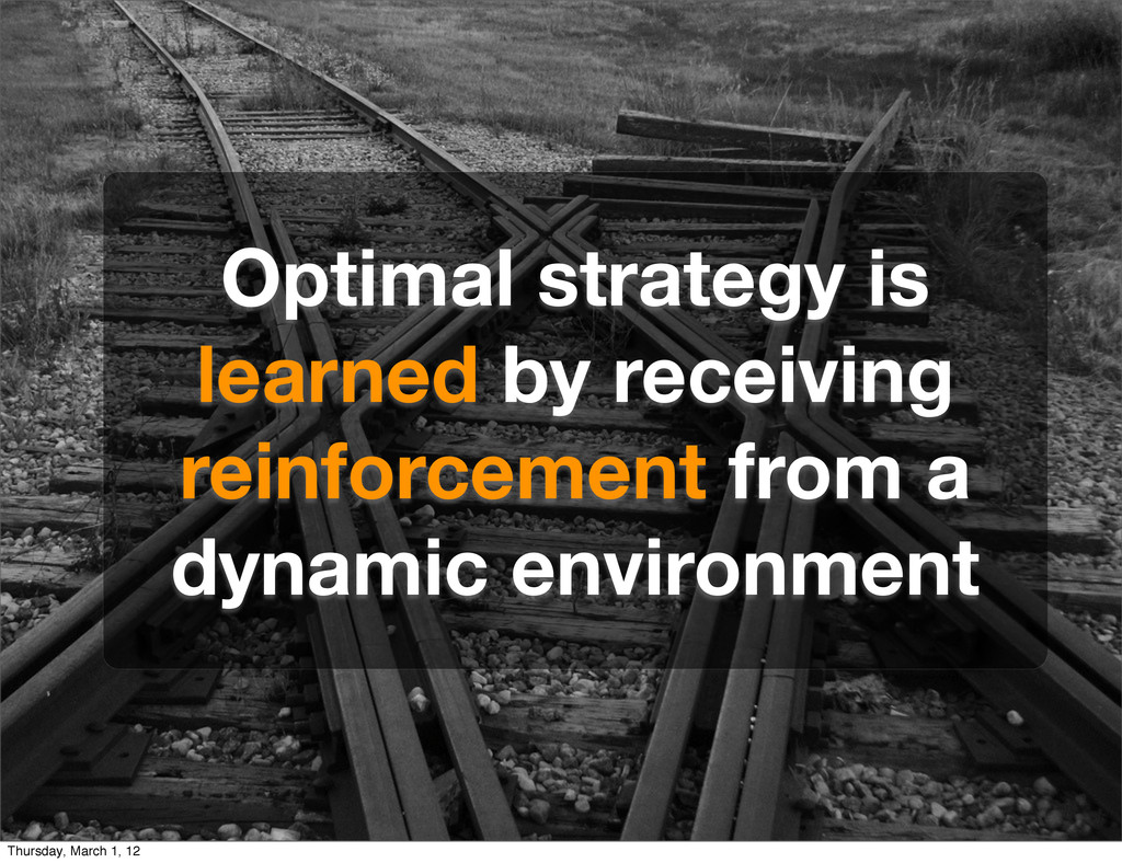 Optimal strategy is learned by receiving reinfo...