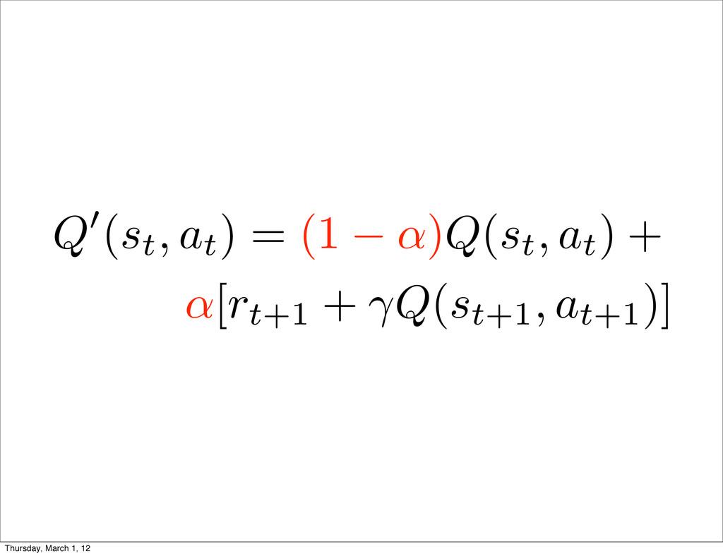 Q (st, at ) = (1 )Q(st, at ) + [rt+1 + ⇥Q(st+1,...