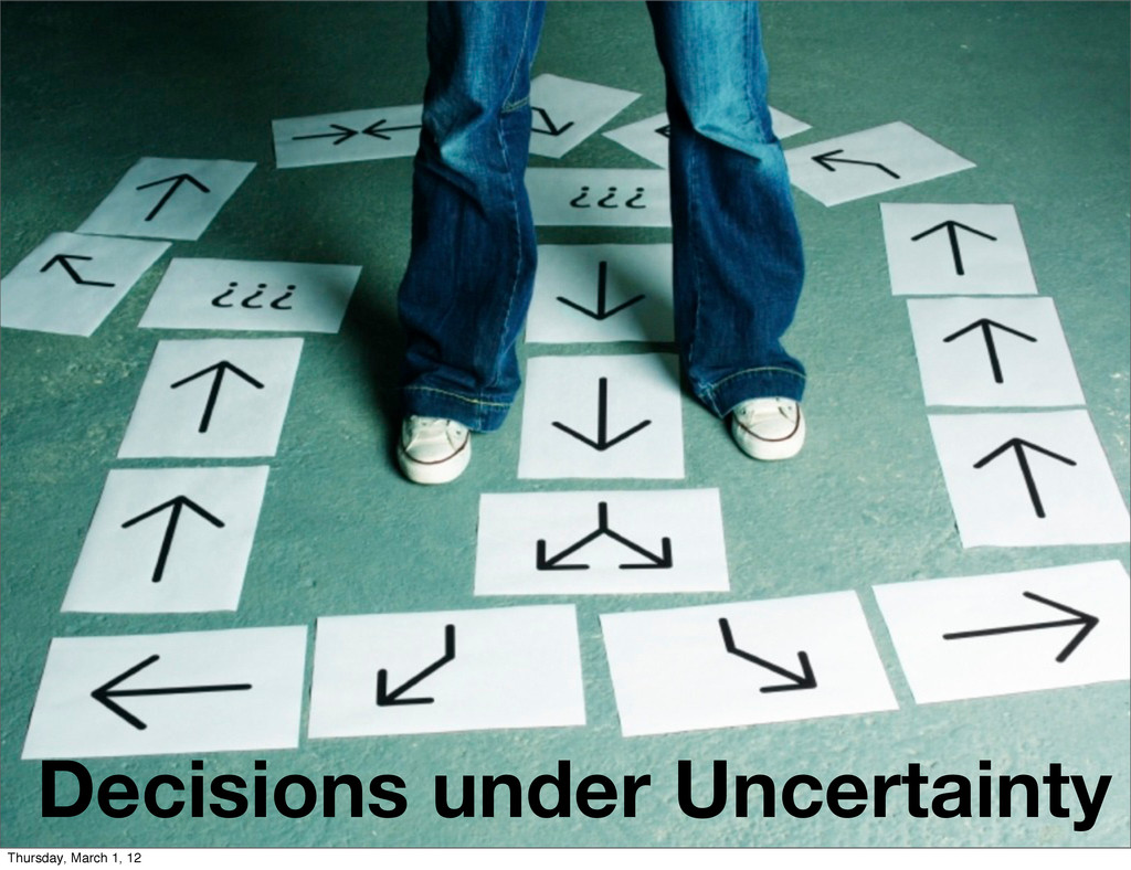 Decisions under Uncertainty Thursday, March 1, ...