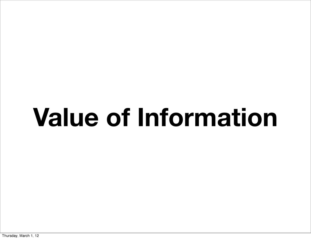 Value of Information Thursday, March 1, 12