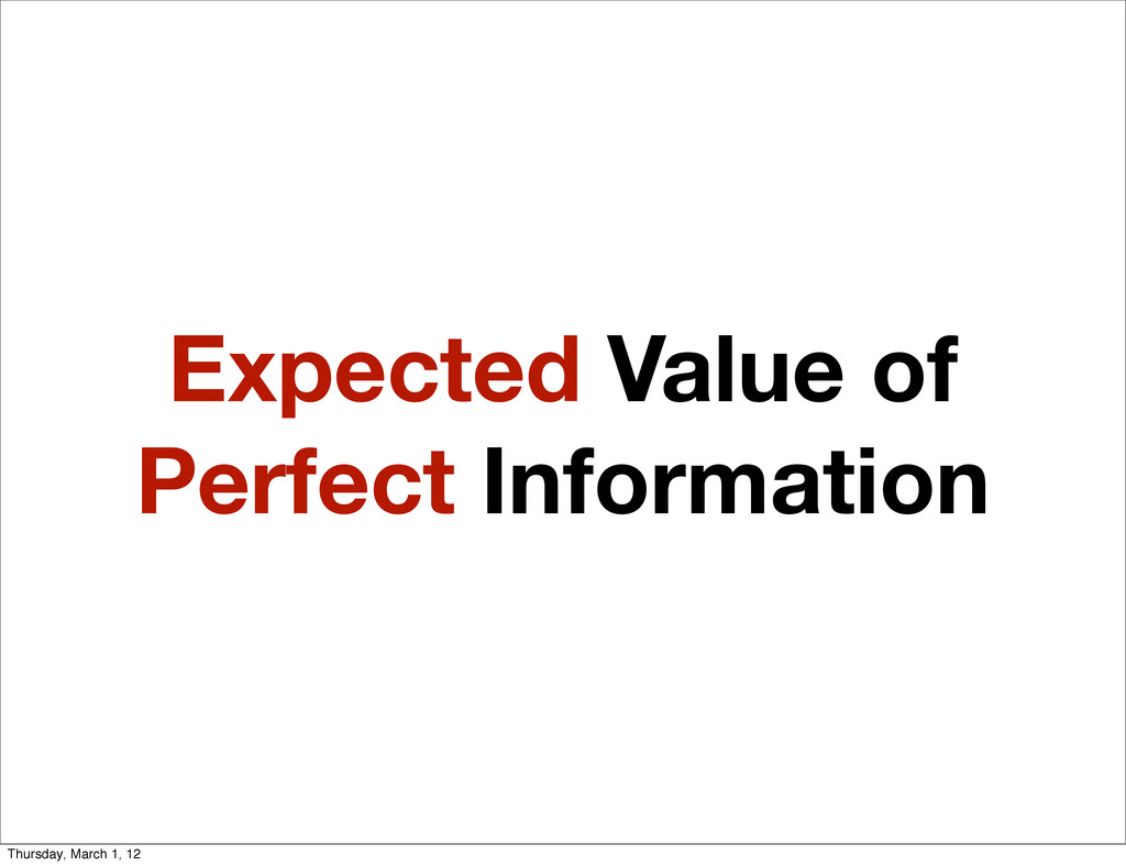 Expected Value of Perfect Information Thursday,...
